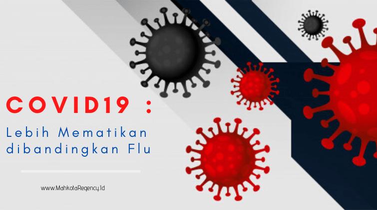 Read more about the article COVID19 : Lebih Mematikan Dibandingkan Flu