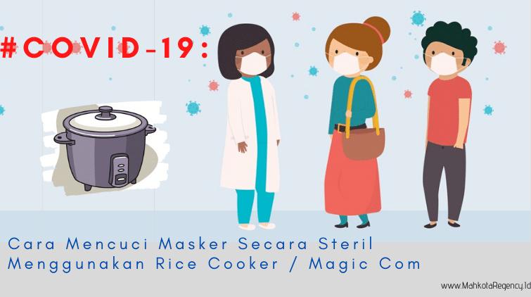 Read more about the article #COVID-19 : Cara Mencuci Masker Secara Steril Via Rice Cooker / Magic Com