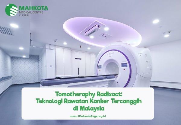 Read more about the article Tomotheraphy Radixact: Teknologi Rawatan Kanker Tercanggih di Malaysia