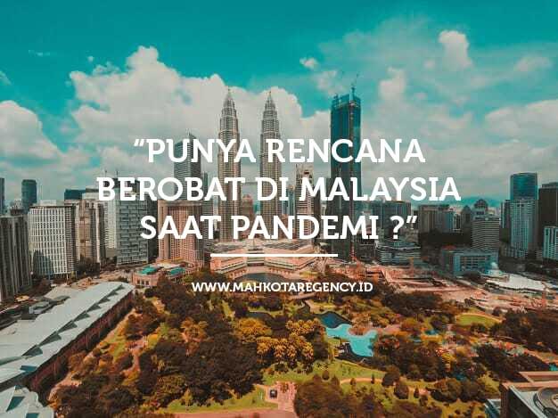 Read more about the article Punya Rencana Berobat Di Malaysia Saat Pandemi ?